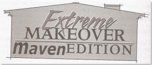 Extreme Makeover Maven